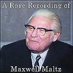 A Rare Recording of Maxwell Maltz | Maxwell Maltz