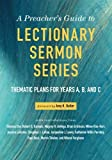 img - for A Preacher's Guide to Lectionary Sermon Series: Thematic Plans for Years A, B, and C book / textbook / text book