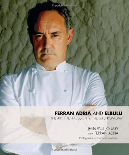 Ferran Adria and El Bulli: The Art, the Philosophy, the Gastronomy