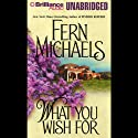 What You Wish For Audiobook by Fern Michaels Narrated by Laural Merlington