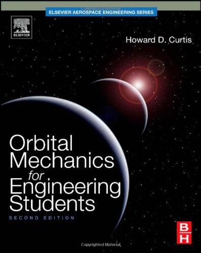 Orbital Mechanics with Online Testing: Orbital Mechanics for Engineering Students, Second Edition (Aerospace Engineering)