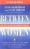 Between Women: Love, Envy and Competition in Women's Friendships (0140089802) by Orbach, Susie