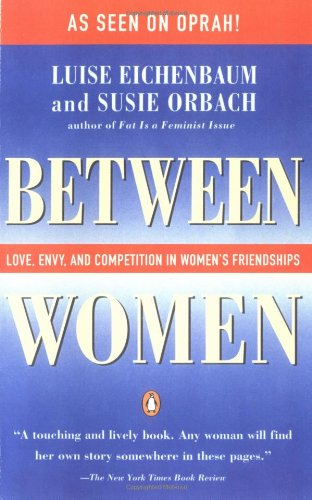 Between Women: Love, Envy and Competition in