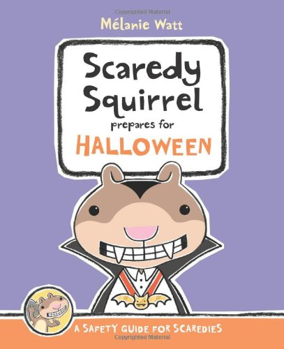 Scaredy Squirrel Prepares for Halloween: A Safety Guide for Scaredies - Melanie Watt