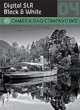 D-SLR Black & White Photography: A Camera Bag Companion 4