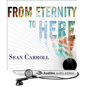 From Eternity to Here - The Quest for the Ultimate Theory of Time - Sean Carroll