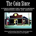 The Coin Store: A True Story of Drug Cartels, Mobsters, Cops and Agents Audiobook by Special Agent (Ret.) Patrick Burns Narrated by James Highfield