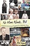 No More Words, Bill: A Journey of the Life and Thoughts of an Independent Person [Paperback] [2010] (Author) Bill Kern, Ed & Kim Keller, Lynn Gates, Maya Seligman, Trevor S. Thomas, Kelly Harding