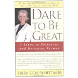 Dare to be Great: 7 Steps to Spiritual and Material Richesby Terry Cole-Whittaker
