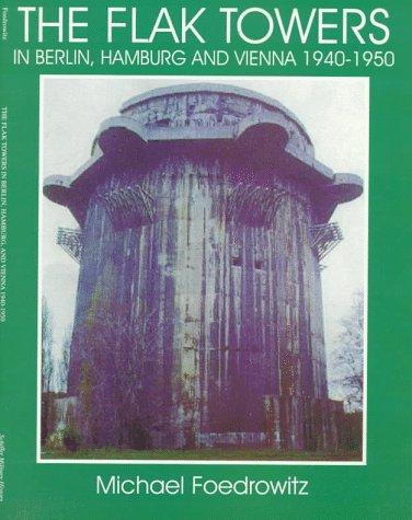 The Flak Towers in Berlin, Hamburg and Vienna 1940-1950 (Schiffer Military/Aviation History)