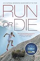 Run or Die: The Inspirational Memoir of the World's Greatest Ultra-Runner