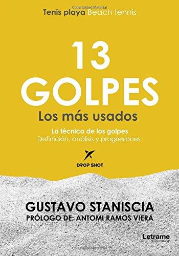 13 GOLPES Los mas usados - Beach Tennis - Tenis Playa  [Staniscia, Gustavo] (Tapa Blanda)