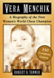 Robert B. Tanner Vera Menchik: A Biography of the First Women's World Chess Champion, with 350 Complete Games