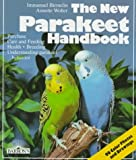 The New Parakeet Handbook: Everything About the Purchase, Diet, Diseases, and Behavior of Parakeets : With a Special Chapter on Raising Parakeets (New Pet Handbooks)