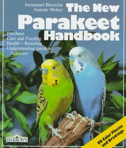 The New Parakeet Handbook: Everything About the Purchase, Diet, Diseases, and Behavior of Parakeets : With a Special Cha