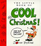 The Little Book of Cool at Christmas (0099407914) by Byrne, John