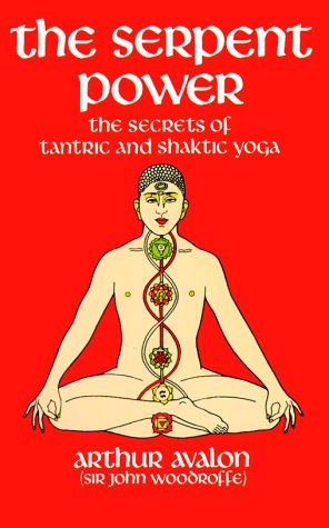 The Serpent Power  The Secrets of Tantric and Shaktic Yoga, Avalon, Arthur