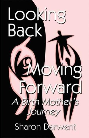 Looking Back-Moving Forward : A Birthmother's Journey