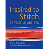 Inspired to Stitch: 21 textile artistsby Diana Springall
