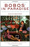 Bobos In Paradise: The New Upper Class and How They Got There (0684853787) by Brooks, David