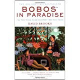 Bobos In Paradise: The New Upper Class and How They Got There ~ David Brooks