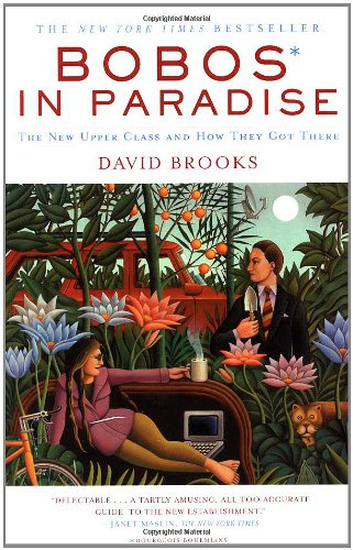 Bobos In Paradise: The New Upper Class and How They Got There: David Brooks: 9780684853789: Amazon.com: Books