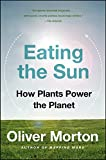 Eating the Sun: How Plants Power the Planet (0007163657) by Morton, Oliver