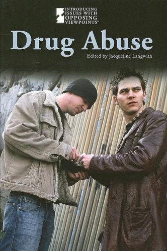 Drug Abuse (Introducing Issues with Opposing Viewpoints)