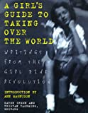 cover of Girls Guide to Taking Over the World : Writings From The Girl Zine Revolution