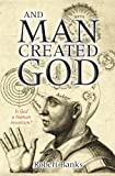 And Man Created God: Is God a Human Invention? (0745955436) by Banks, Robert