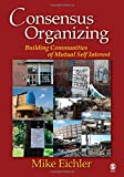 Consensus Organizing: Building Communities of Mutual Self Interest