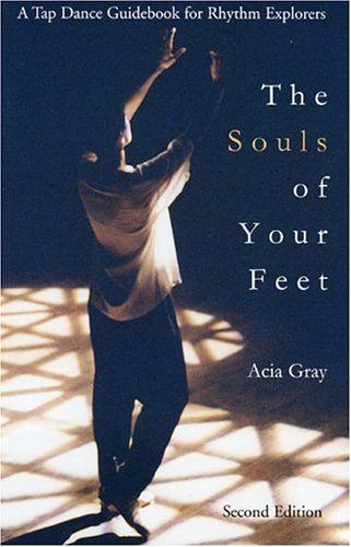 The Souls of Your Feet: A Tap Dance Guidebook for Rhythm...