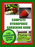 img - for COMPLETE HYDROPONIC GARDENING BOOK:: 6 DIY garden set ups for growing vegetables, strawberries, lettuce, herbs and m (Vegetable Gardening) book / textbook / text book