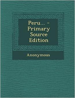 Peru - Primary Source Edition: Anonymous: 9781295124107: Amazon.com