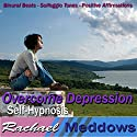 Overcome Depression Hypnosis: How to Cope & Find Inner Peace, Guided Meditation, Binaural Beats, Positive Affirmations Speech by Rachael Meddows Narrated by Rachael Meddows