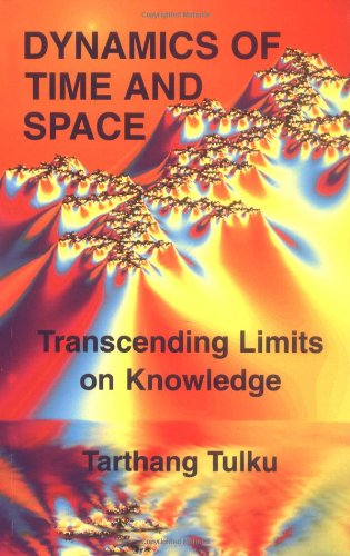 Dynamics of Time & Space: Transcending Limits on Knowledge (Time, Space, and Knowledge Series)