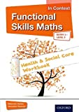 Functional Skills Maths In Context Health & Social Care Workbook: Entry 3 Level 2 (Functional Skills English in Context)