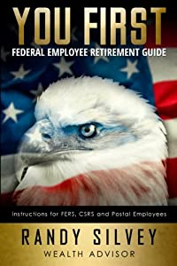 You First: Federal Employee Retirement Guide from SilverLight Financail Inc