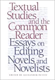 img - for Textual Studies and the Common Reader: Essays on Editing Novels and Novelists book / textbook / text book