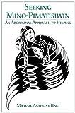 Seeking Mino-Pimatisiwin: An Aboriginal Approach to Helping