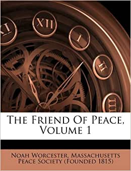 The Friend Of Peace Volume 1 Noah Worcester