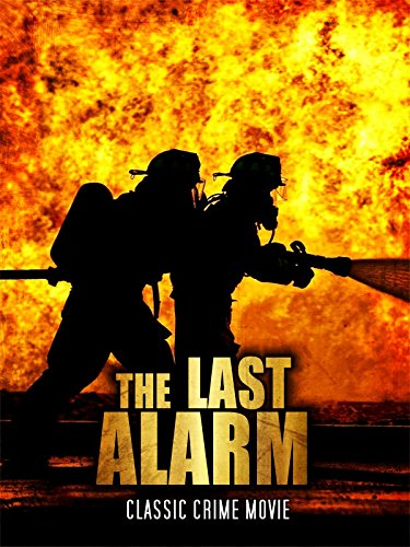 The Last Alarm: Classic Crime Movie