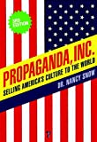 Propaganda, Inc.: Selling Americas Culture to the World