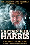 img - for Captain Phil Harris: The Legendary Crab Fisherman, Our Hero, Our Dad book / textbook / text book