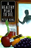 A Healthy Place to Die: A Gourmet Detective Mystery (0312242697) by King, Peter