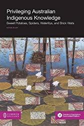 Privileging Australian Indigenous Knowledge: Sweet Potatoes, Spiders, Waterlilys, and Brick Walls by Common Ground Publishing
