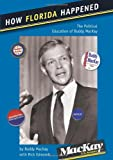 How Florida Happened: The Political Education of Buddy MacKay (Florida Government and Politics)