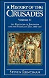 A History of the Crusades: Volume II The Kingdom of Jerusalem and the Frankish East, 1100-1187 (0521347718) by Runciman, Steven