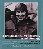 img - for Airplanes, Women, and Song: Memoirs of a Fighter Age, Test Pilot, and Adventurer book / textbook / text book