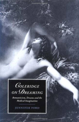 Coleridge on Dreaming Hardback: Romanticism, Dreams and the Medical Imagination (Cambridge Studies in Romanticism)